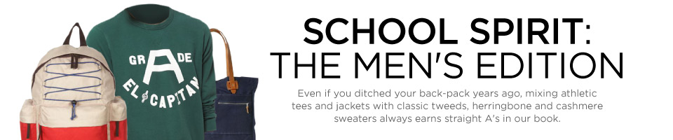 SCHOOL SPIRIT: THE MEN'S EDITION--Even if you ditched your backpack years ago, mixing athletic tees and jackets with classic tweeks, herringbone wovens, and cashmere sweaters always earns straight A's in our book.